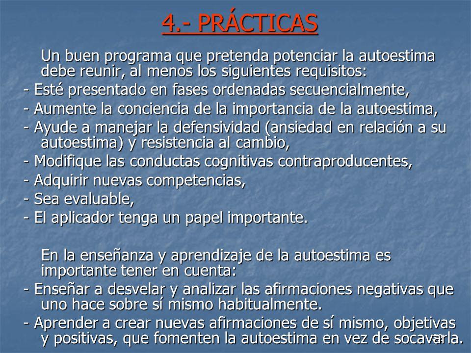 32 4.- PRÁCTICAS Un buen programa que pretenda potenciar la autoestima debe reunir, al menos los siguientes requisitos: - Esté presentado en fases ord
