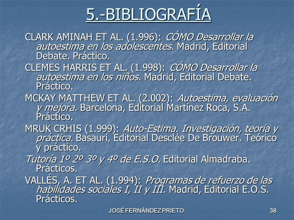 JOSÉ FERNÁNDEZ PRIETO.38 5.-BIBLIOGRAFÍA CLARK AMINAH ET AL. (1.996): CÓMO Desarrollar la autoestima en los adolescentes. Madrid, Editorial Debate. Pr