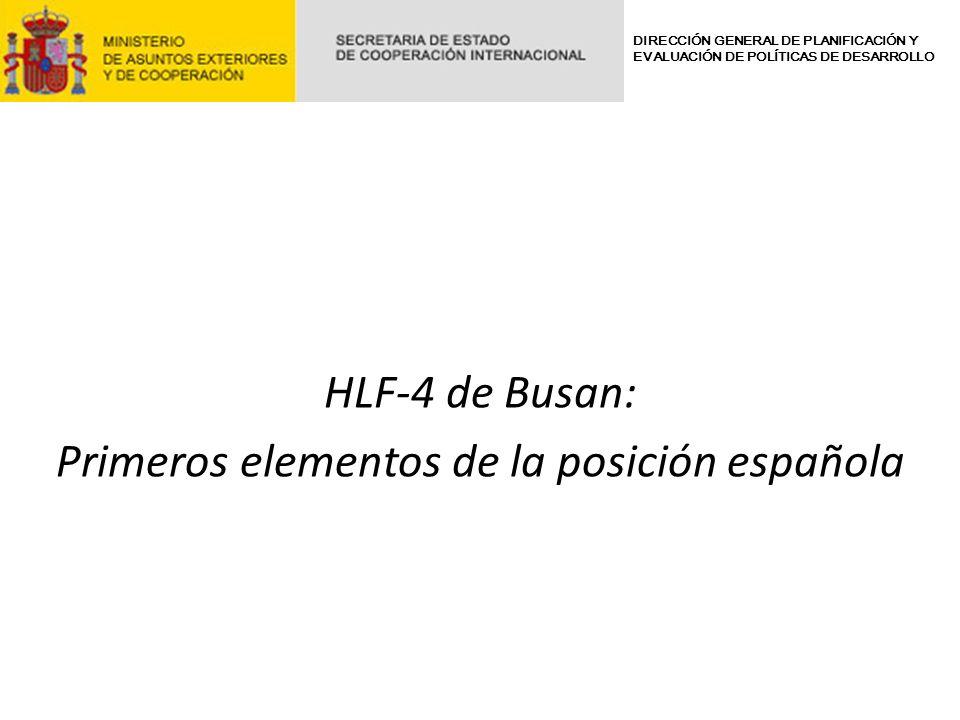 HLF-4 de Busan: Primeros elementos de la posición española DIRECCIÓN GENERAL DE PLANIFICACIÓN Y EVALUACIÓN DE POLÍTICAS DE DESARROLLO