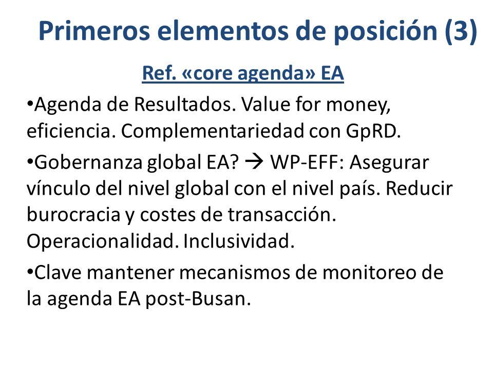 Primeros elementos de posición (3) Ref. «core agenda» EA Agenda de Resultados. Value for money, eficiencia. Complementariedad con GpRD. Gobernanza glo