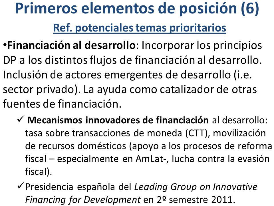 Primeros elementos de posición (6) Ref. potenciales temas prioritarios Financiación al desarrollo: Incorporar los principios DP a los distintos flujos