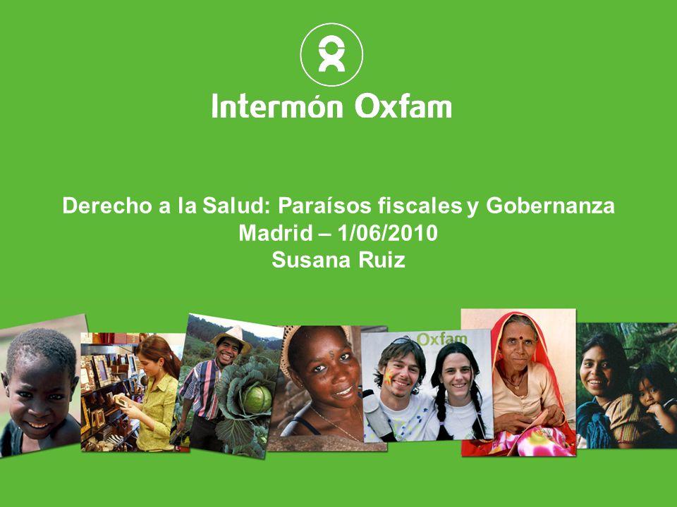 1 Derecho a la Salud: Paraísos fiscales y Gobernanza Madrid – 1/06/2010 Susana Ruiz