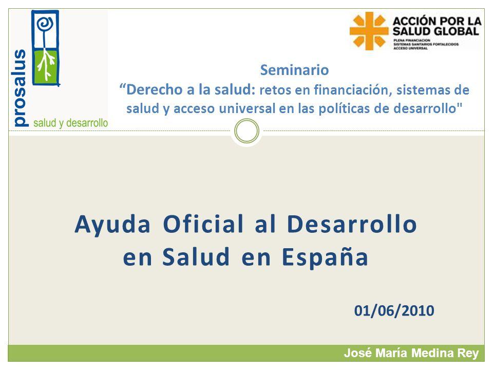 Ayuda Oficial al Desarrollo en Salud en España 01/06/2010 Seminario Derecho a la salud: retos en financiación, sistemas de salud y acceso universal en