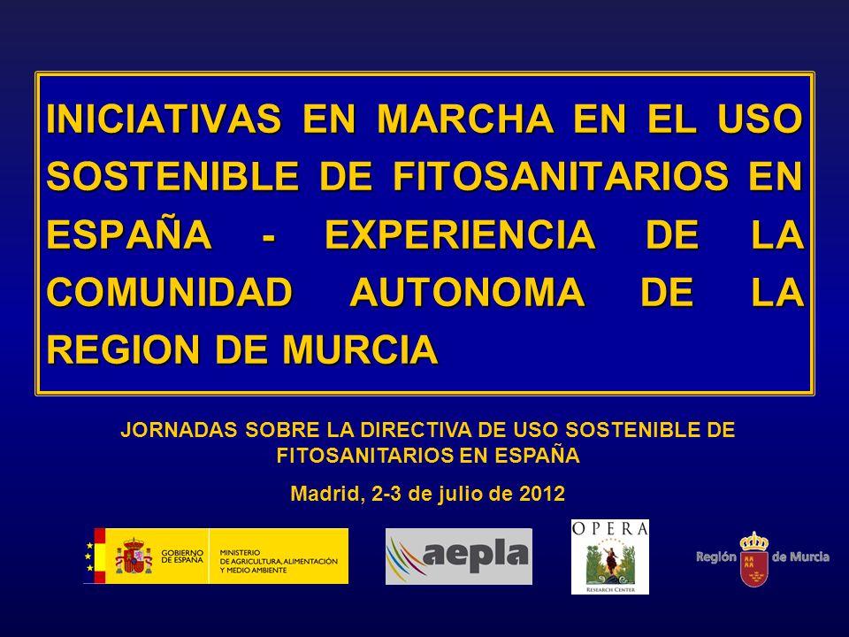INICIATIVAS EN MARCHA EN EL USO SOSTENIBLE DE FITOSANITARIOS EN ESPAÑA - EXPERIENCIA DE LA COMUNIDAD AUTONOMA DE LA REGION DE MURCIA JORNADAS SOBRE LA