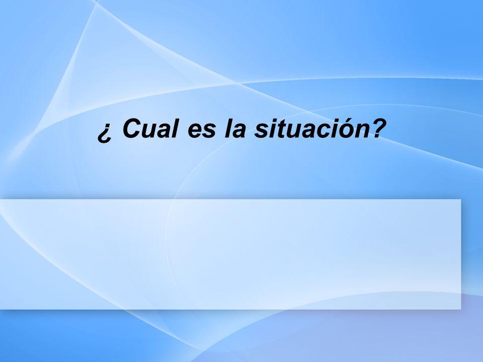 ¿ Cual es la situación?