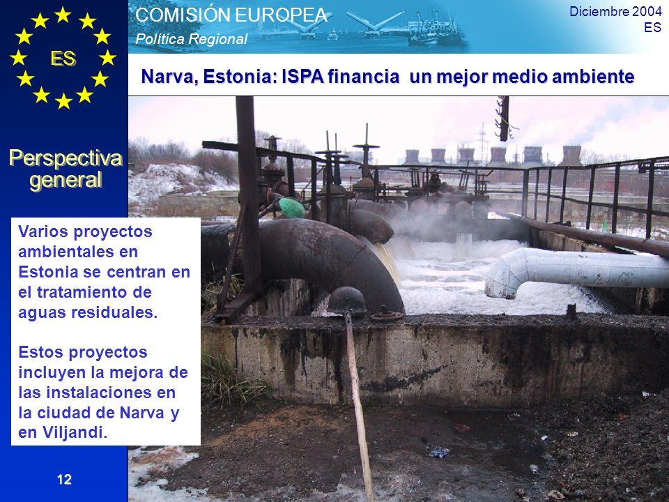 ES Perspectiva general Perspectiva general Política Regional COMISIÓN EUROPEA Diciembre 2004 ES 12 Varios proyectos ambientales en Estonia se centran