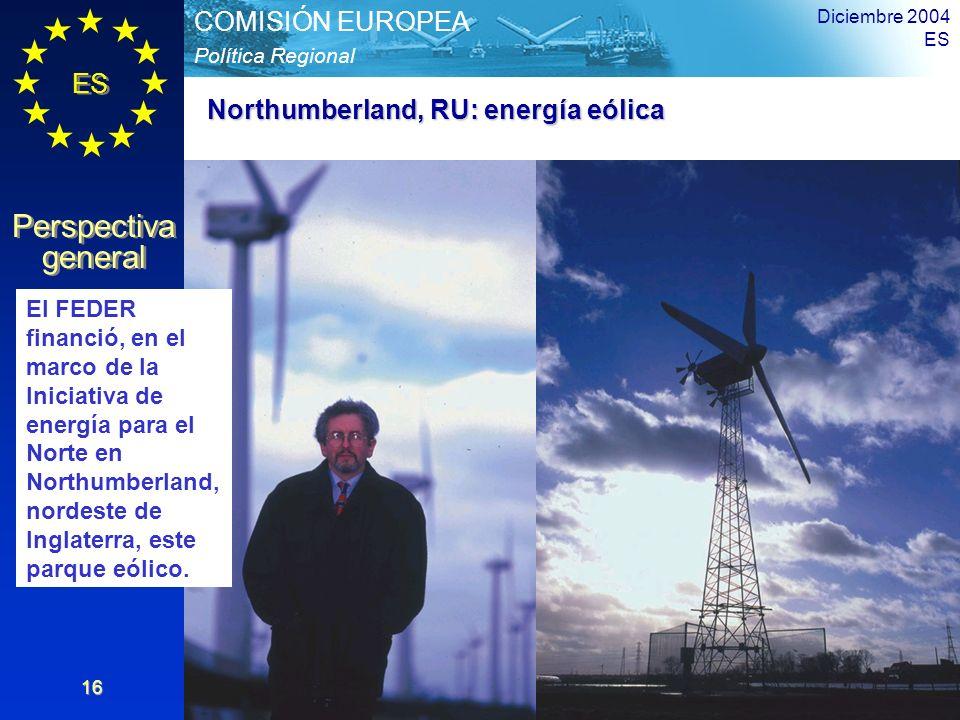ES Perspectiva general Perspectiva general Política Regional COMISIÓN EUROPEA Diciembre 2004 ES 16 Northumberland, RU: energía eólica El FEDER financi