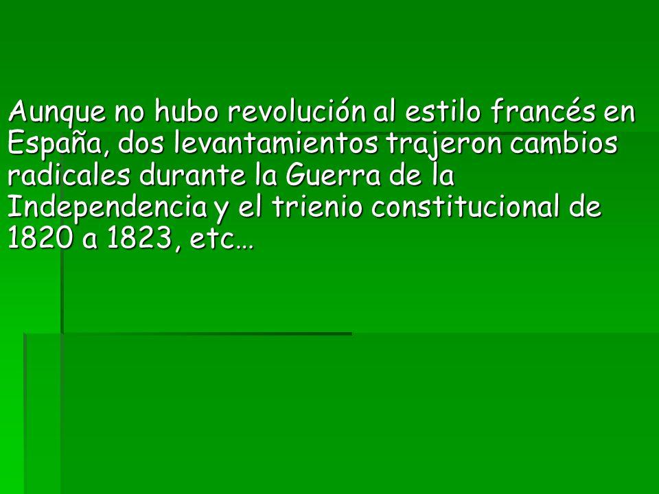 Aunque no hubo revolución al estilo francés en España, dos levantamientos trajeron cambios radicales durante la Guerra de la Independencia y el trieni
