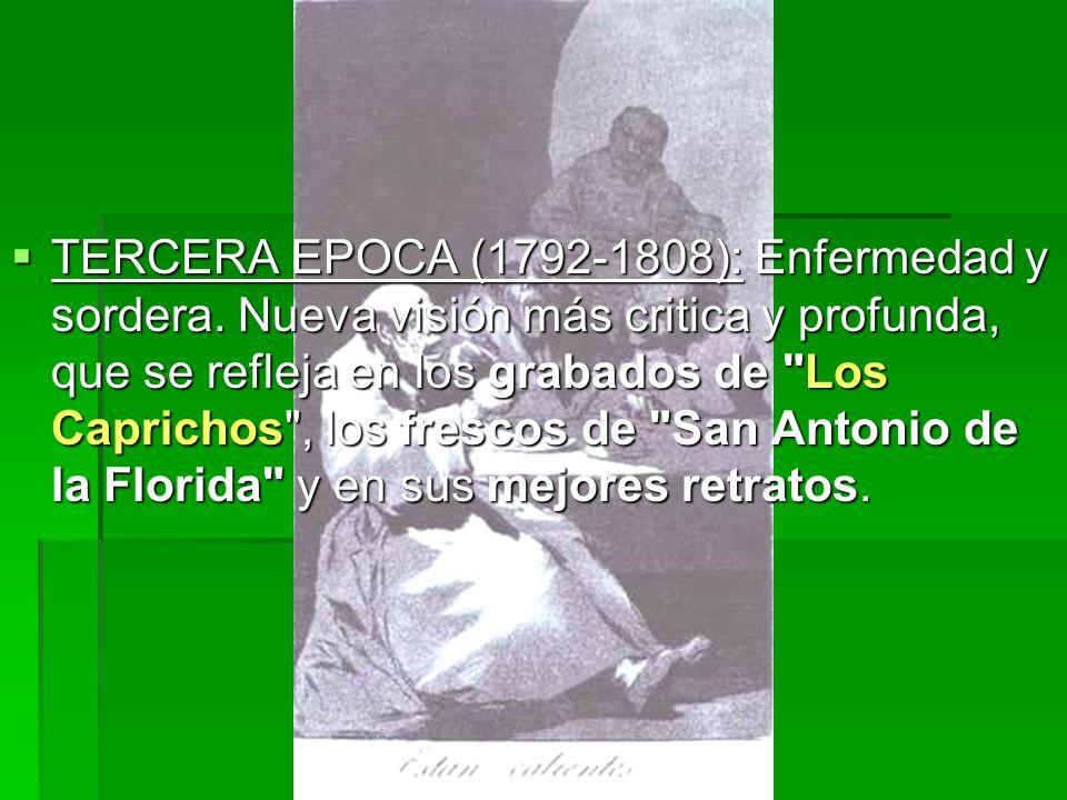 TERCERA EPOCA (1792-1808): Enfermedad y sordera. Nueva visión más critica y profunda, que se refleja en los grabados de