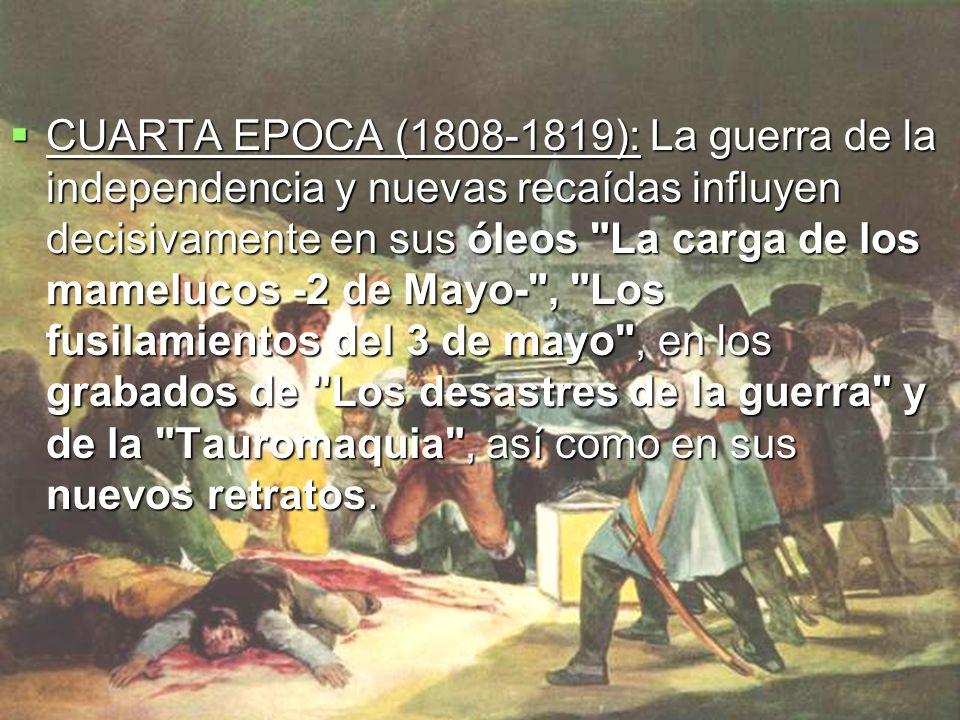 CUARTA EPOCA (1808-1819): La guerra de la independencia y nuevas recaídas influyen decisivamente en sus óleos