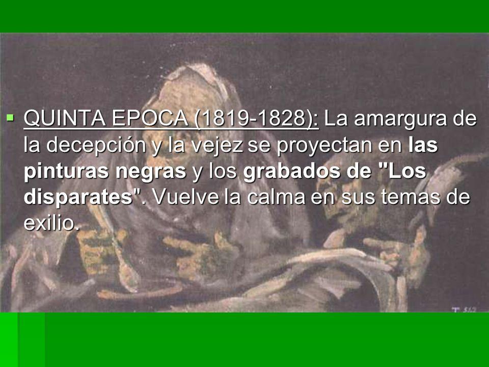 QUINTA EPOCA (1819-1828): La amargura de la decepción y la vejez se proyectan en las pinturas negras y los grabados de