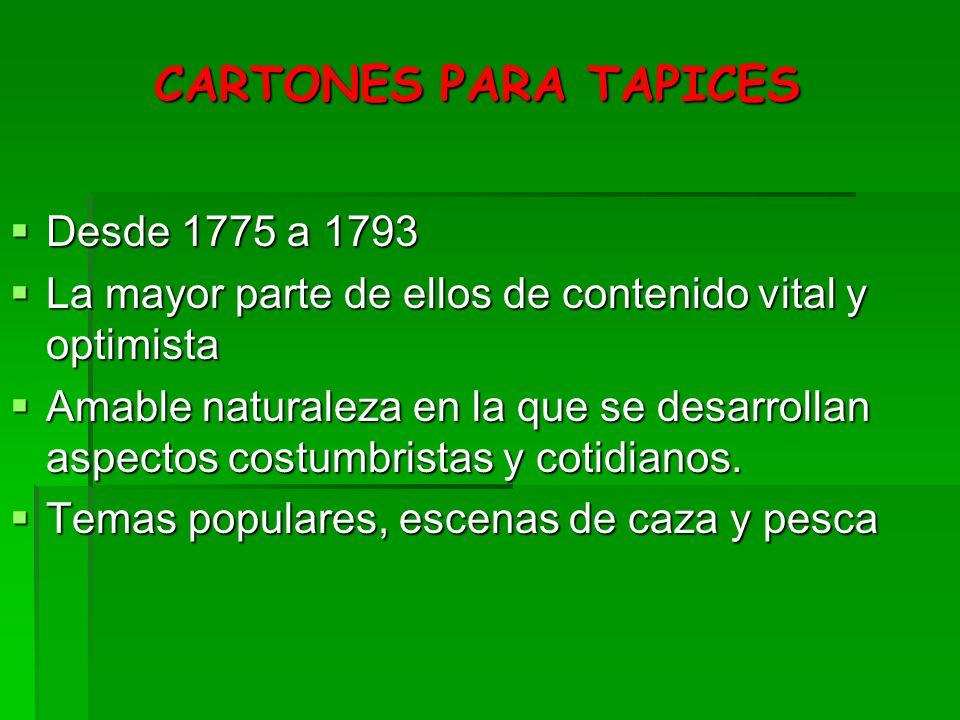 CARTONES PARA TAPICES Desde 1775 a 1793 Desde 1775 a 1793 La mayor parte de ellos de contenido vital y optimista La mayor parte de ellos de contenido
