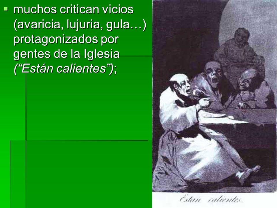 muchos critican vicios (avaricia, lujuria, gula…) protagonizados por gentes de la Iglesia (Están calientes); muchos critican vicios (avaricia, lujuria