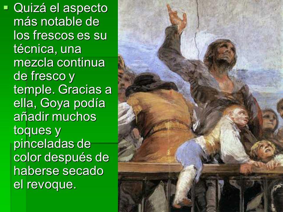 Quizá el aspecto más notable de los frescos es su técnica, una mezcla continua de fresco y temple. Gracias a ella, Goya podía añadir muchos toques y p
