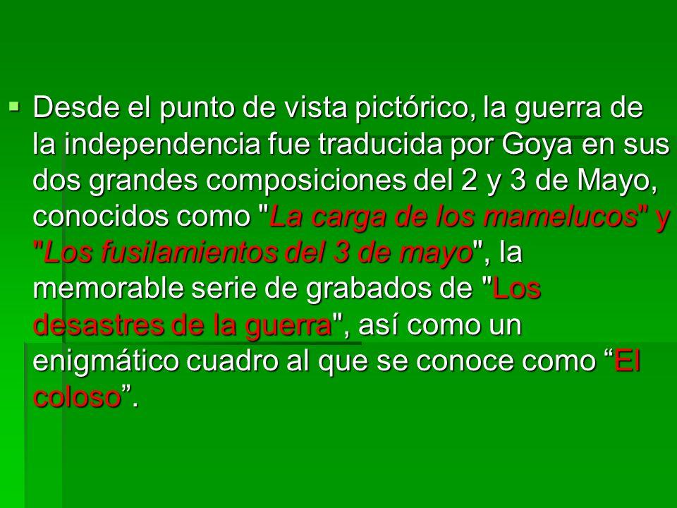 Desde el punto de vista pictórico, la guerra de la independencia fue traducida por Goya en sus dos grandes composiciones del 2 y 3 de Mayo, conocidos