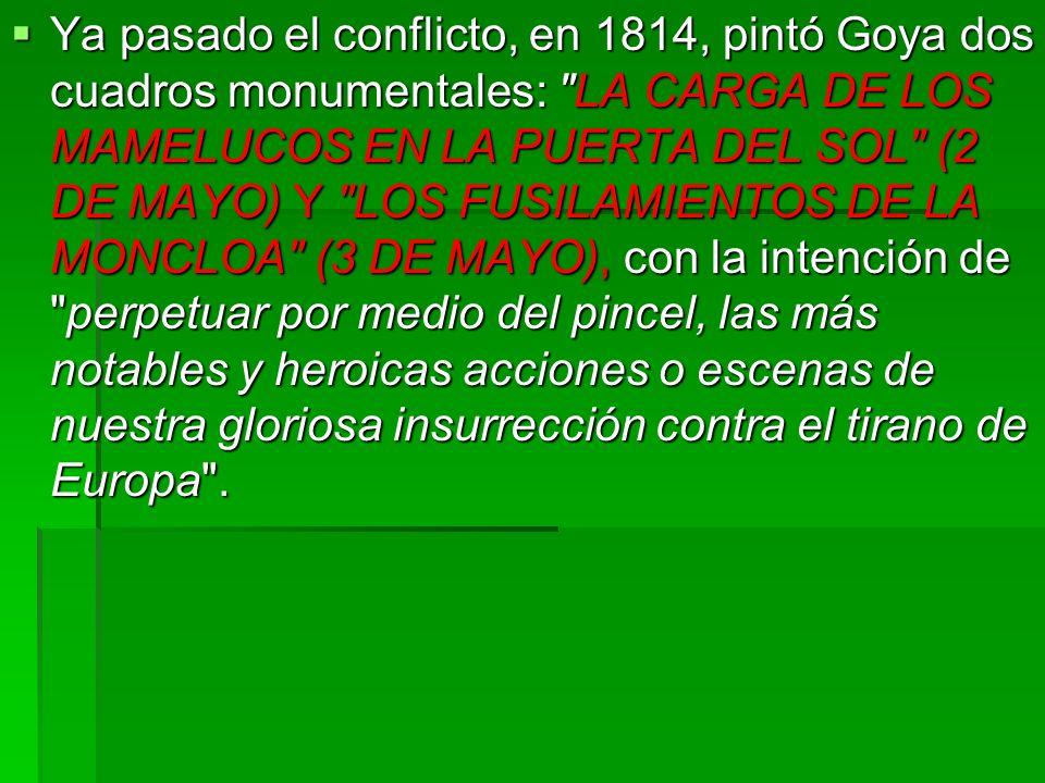 Ya pasado el conflicto, en 1814, pintó Goya dos cuadros monumentales: