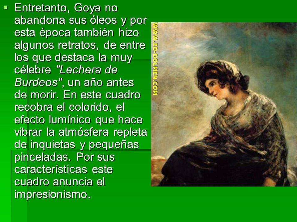 Entretanto, Goya no abandona sus óleos y por esta época también hizo algunos retratos, de entre los que destaca la muy célebre