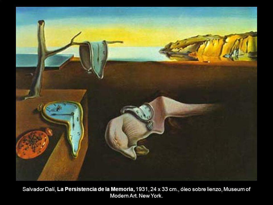 Salvador Dalí, La Persistencia de la Memoria, 1931, 24 x 33 cm., óleo sobre lienzo, Museum of Modern Art. New York.