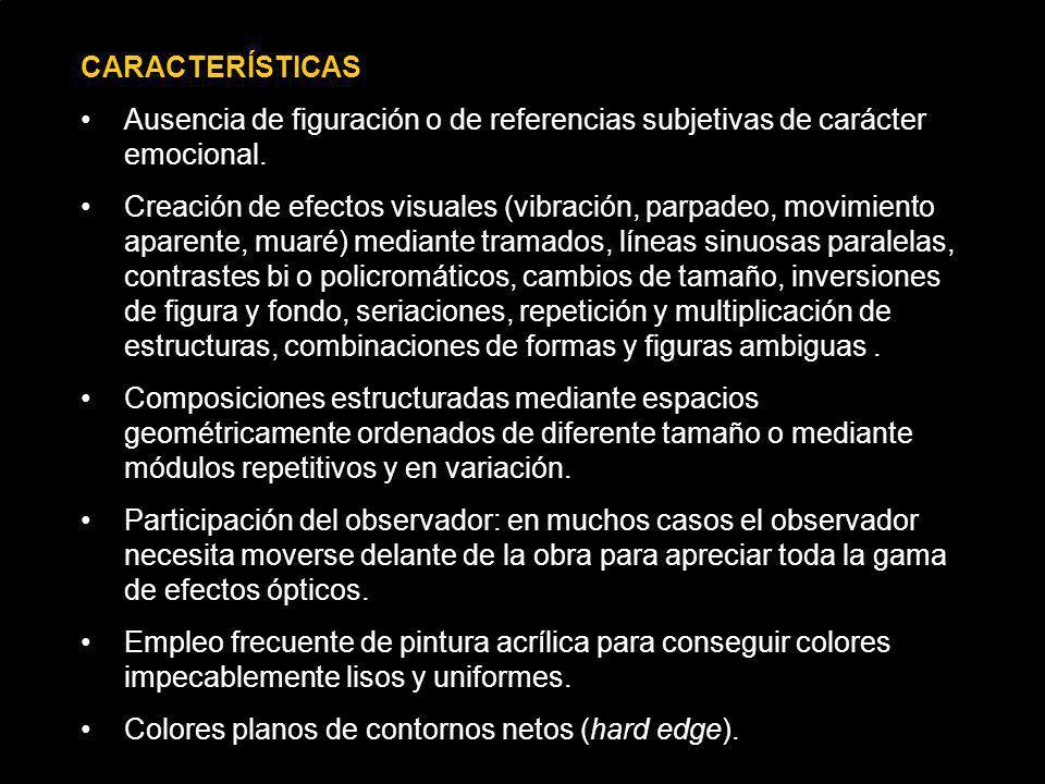 CARACTERÍSTICAS Ausencia de figuración o de referencias subjetivas de carácter emocional. Creación de efectos visuales (vibración, parpadeo, movimient