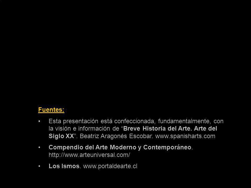 Fuentes: Esta presentación está confeccionada, fundamentalmente, con la visión e información de Breve Historia del Arte. Arte del Siglo XX. Beatriz Ar