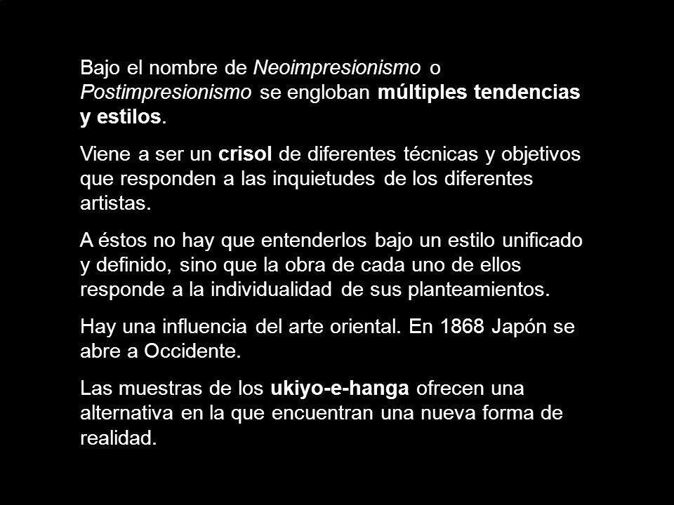 Bajo el nombre de Neoimpresionismo o Postimpresionismo se engloban múltiples tendencias y estilos. Viene a ser un crisol de diferentes técnicas y obje