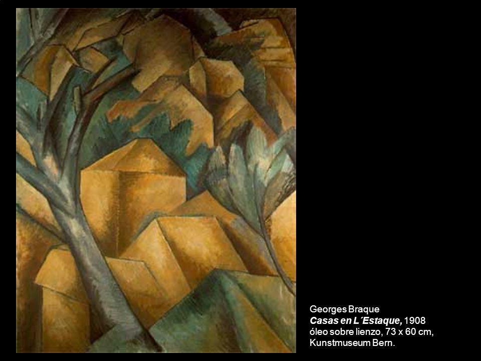 Georges Braque Casas en L´Estaque, 1908 óleo sobre lienzo, 73 x 60 cm, Kunstmuseum Bern.
