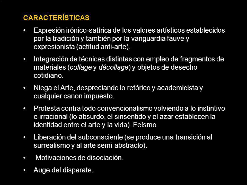 CARACTERÍSTICAS Expresión irónico-satírica de los valores artísticos establecidos por la tradición y también por la vanguardia fauve y expresionista (
