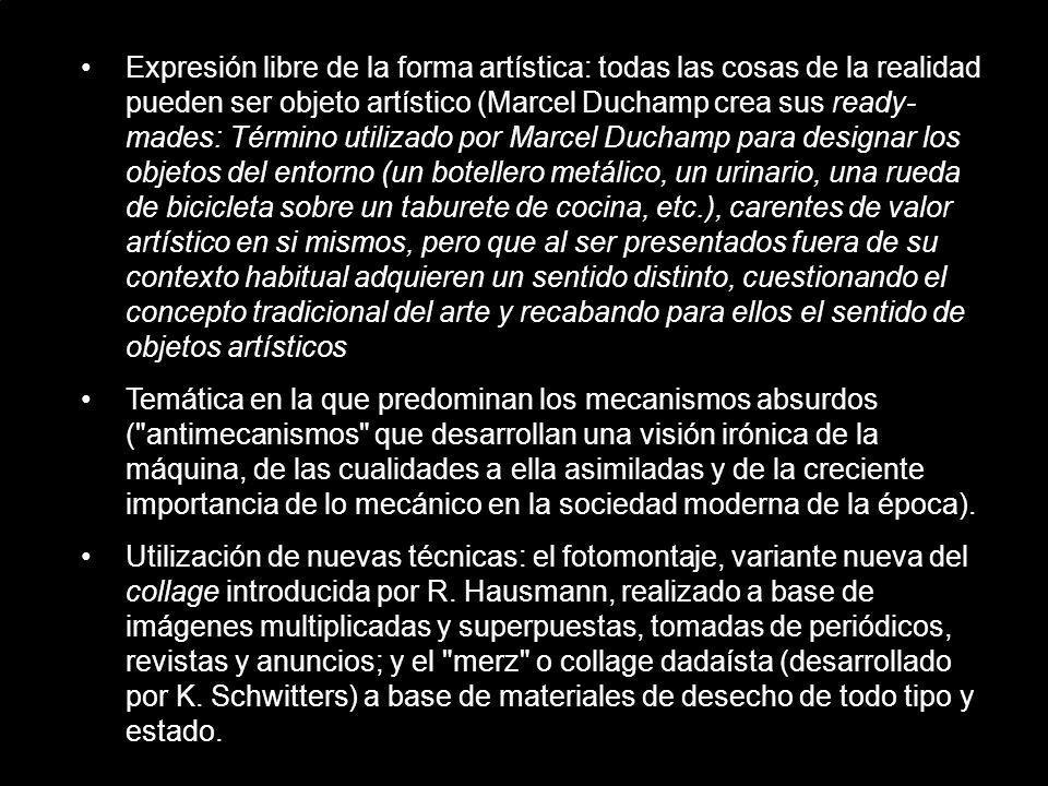 Expresión libre de la forma artística: todas las cosas de la realidad pueden ser objeto artístico (Marcel Duchamp crea sus ready- mades: Término utili