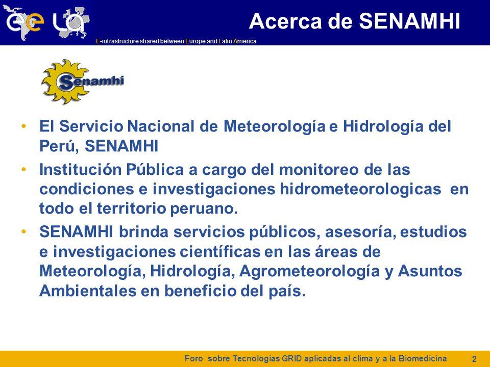 E-infrastructure shared between Europe and Latin America Modelamiento Climático SENAMHI cuenta con un Centro de Predicción Numérica (CPN) para el estudio e implementación de modelos numéricos de tiempo y clima.
