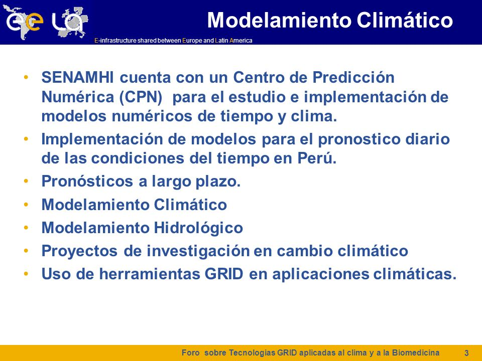 E-infrastructure shared between Europe and Latin America CLCAR 2007 - Santa Marta, Colombia 4 ETA Model and RAMS model for daily forecast over Peru and Lima region.