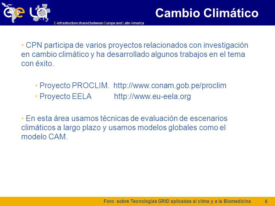 E-infrastructure shared between Europe and Latin America Cambio Climático Foro sobre Tecnologias GRID aplicadas al clima y a la Biomedicina 6 CPN part