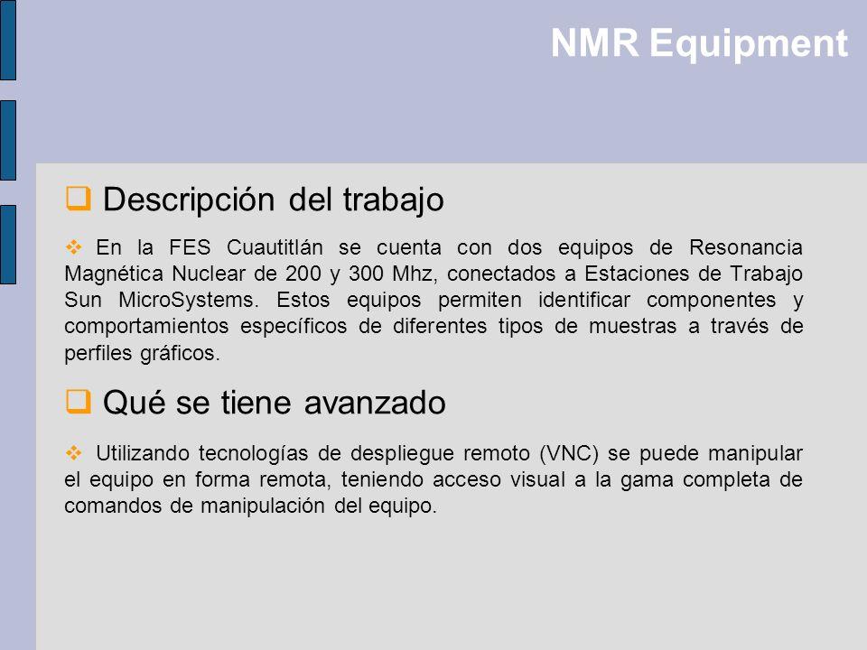 NMR Equipment Descripción del trabajo En la FES Cuautitlán se cuenta con dos equipos de Resonancia Magnética Nuclear de 200 y 300 Mhz, conectados a Es