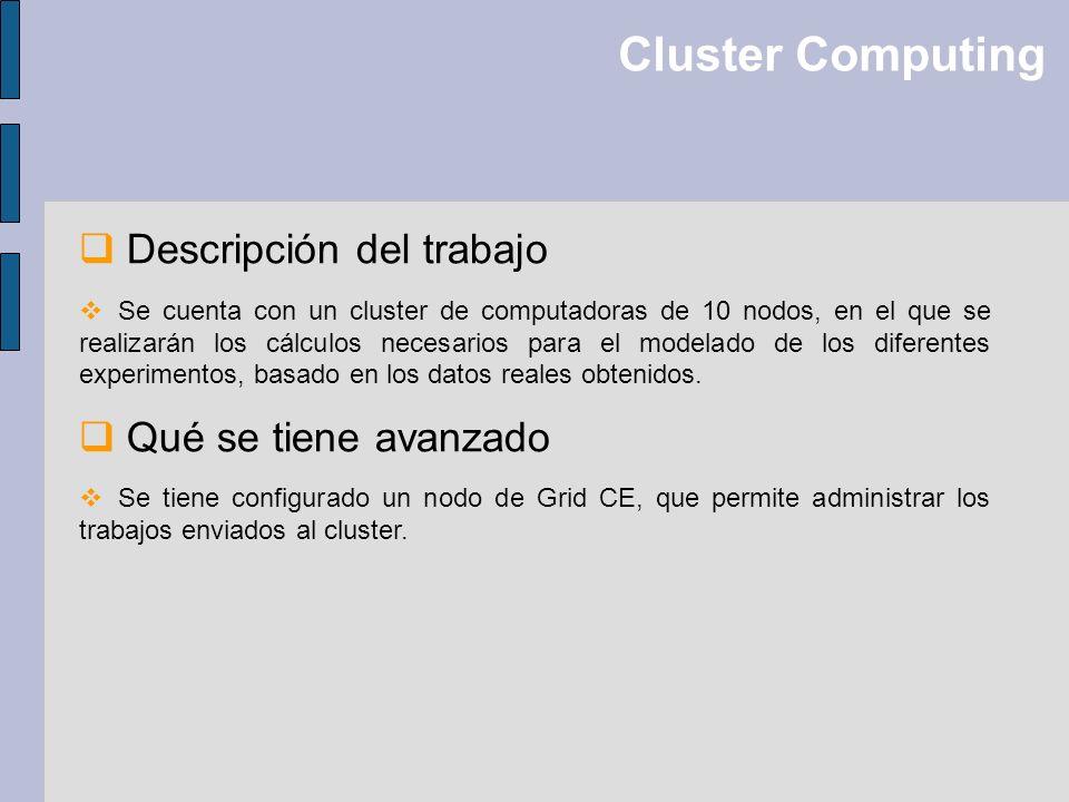 Cluster Computing Descripción del trabajo Se cuenta con un cluster de computadoras de 10 nodos, en el que se realizarán los cálculos necesarios para e
