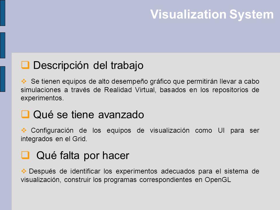 Visualization System Descripción del trabajo Se tienen equipos de alto desempeño gráfico que permitirán llevar a cabo simulaciones a través de Realida