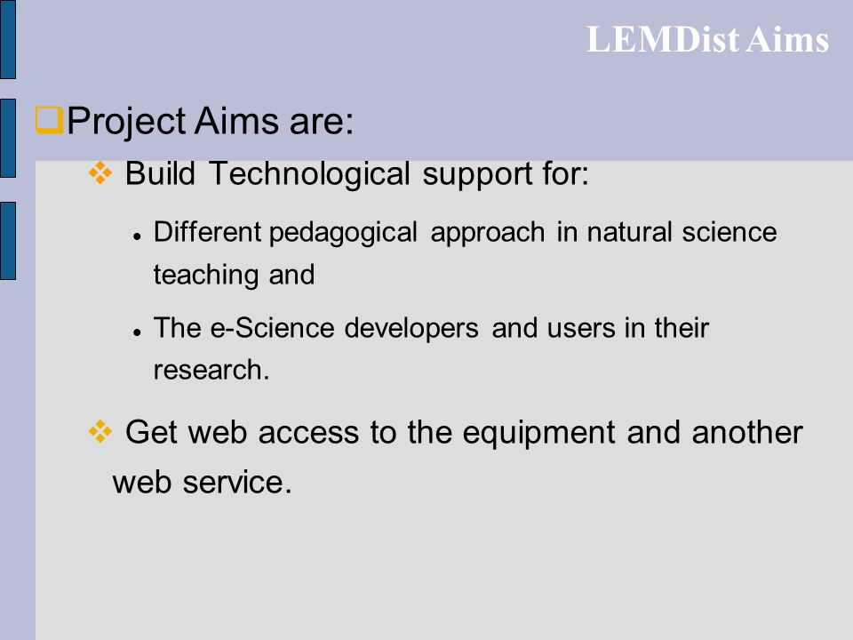 Project Aims are: Build Technological support for: Different pedagogical approach in natural science teaching and The e-Science developers and users i