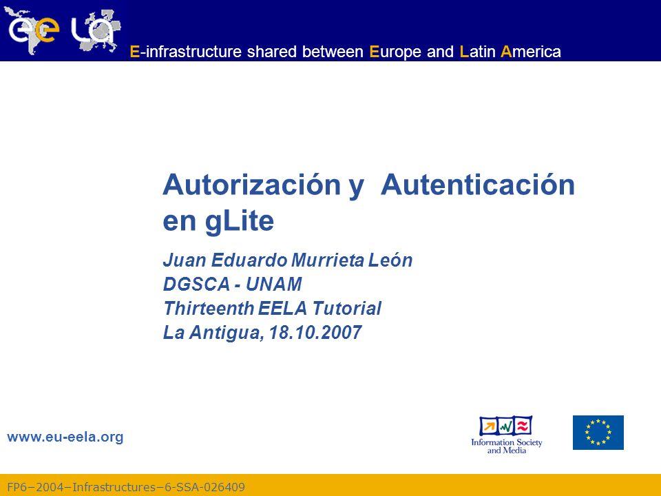 E-infrastructure shared between Europe and Latin America FP62004Infrastructures6-SSA-026409 2 La Antigua, 13th EELA Tutorial, 18.10.2007 Agenda Glosario Cifrado –Algoritmos Simétricos –Algoritmos Asimétricos: PKI Certificados –Firmas Digitales –Certificados X509 Seguridad en Grid –Conceptos básicos –Infraestructura de Seguridad en Grid –Certificados Proxy –Interfaces en línea de comandos Organizaciones Virtuales –Concepto de VO y autorización –VOMS, LCAS, LCMAPS