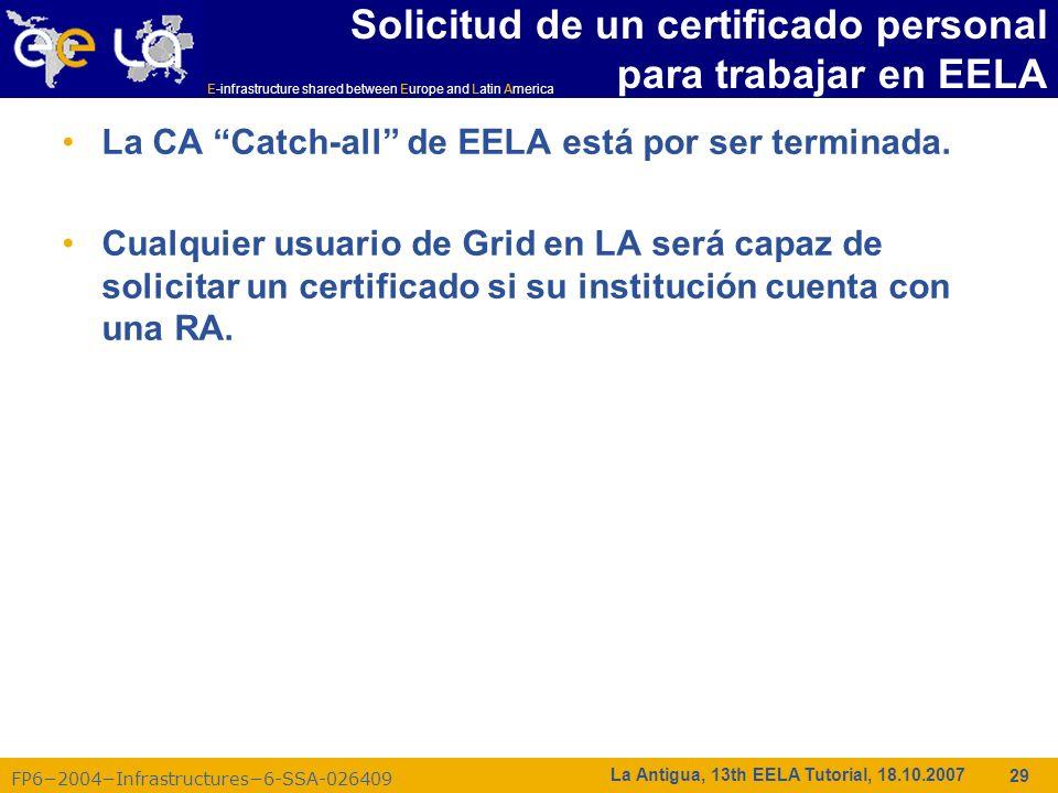 E-infrastructure shared between Europe and Latin America FP62004Infrastructures6-SSA-026409 29 La Antigua, 13th EELA Tutorial, 18.10.2007 Solicitud de