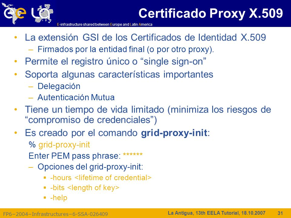 E-infrastructure shared between Europe and Latin America FP62004Infrastructures6-SSA-026409 31 La Antigua, 13th EELA Tutorial, 18.10.2007 Certificado