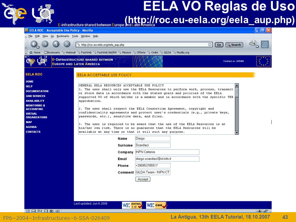E-infrastructure shared between Europe and Latin America FP62004Infrastructures6-SSA-026409 43 La Antigua, 13th EELA Tutorial, 18.10.2007 EELA VO Regl