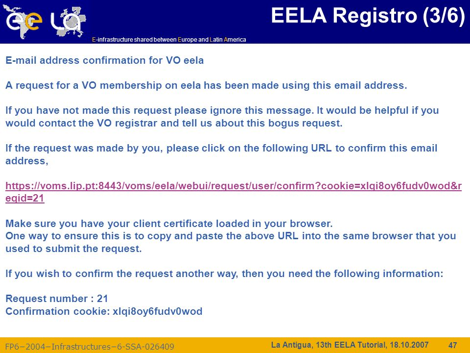 E-infrastructure shared between Europe and Latin America FP62004Infrastructures6-SSA-026409 47 La Antigua, 13th EELA Tutorial, 18.10.2007 EELA Registr