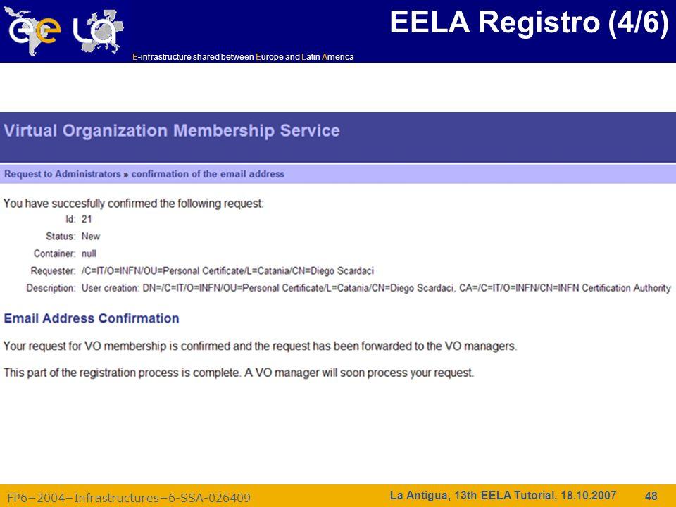 E-infrastructure shared between Europe and Latin America FP62004Infrastructures6-SSA-026409 48 La Antigua, 13th EELA Tutorial, 18.10.2007 EELA Registr