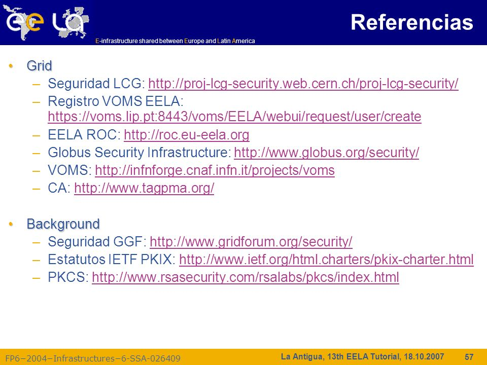 E-infrastructure shared between Europe and Latin America FP62004Infrastructures6-SSA-026409 57 La Antigua, 13th EELA Tutorial, 18.10.2007 GridGrid –Se