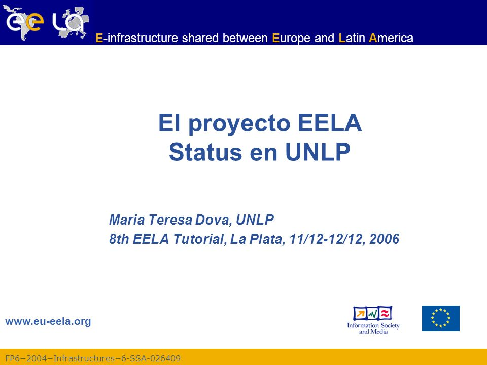 FP62004Infrastructures6-SSA-026409 E-infrastructure shared between Europe and Latin America Propósito: –Construir un puente entre las iniciativas de e-Infraestructura ya consolidadas en Europa y las emergentes de Latinoamérica.