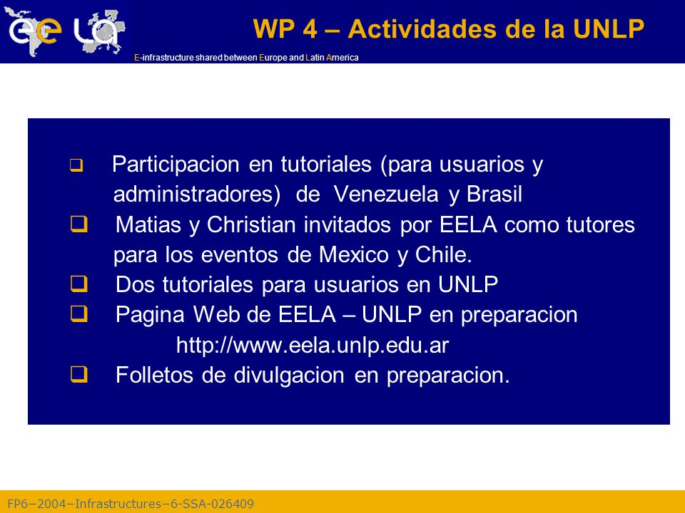 FP62004Infrastructures6-SSA-026409 E-infrastructure shared between Europe and Latin America WP 4 – Actividades de la UNLP Participacion en tutoriales