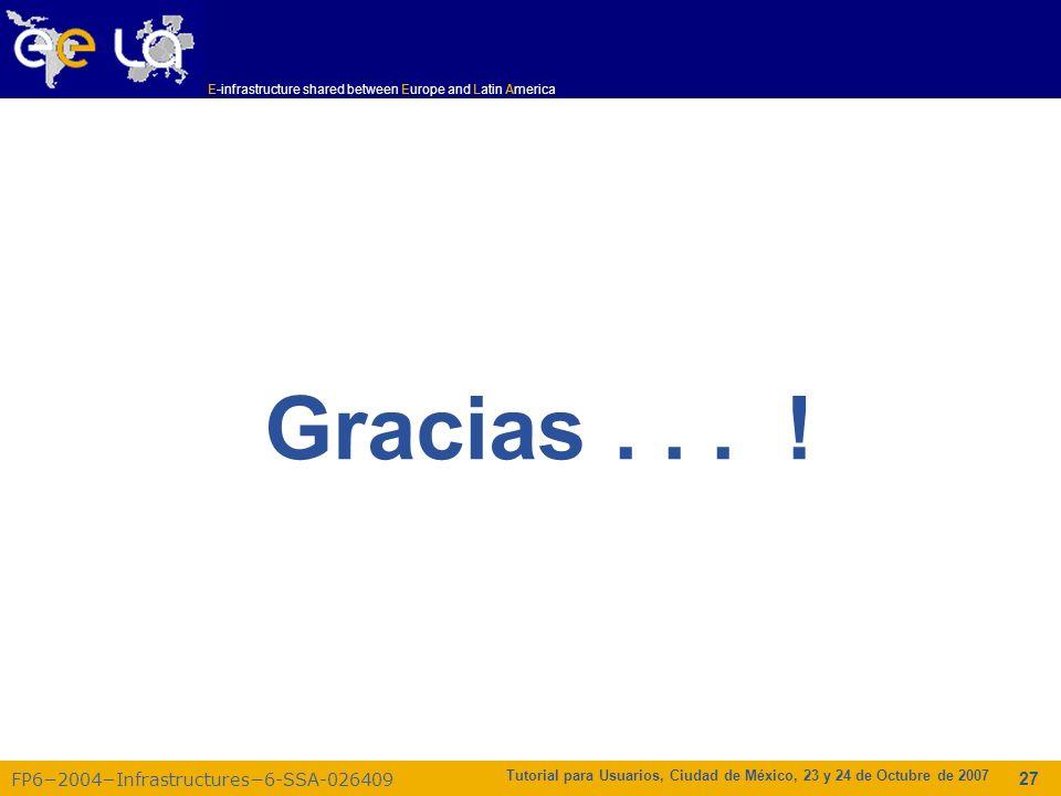 E-infrastructure shared between Europe and Latin America FP62004Infrastructures6-SSA-026409 Tutorial para Usuarios, Ciudad de México, 23 y 24 de Octub