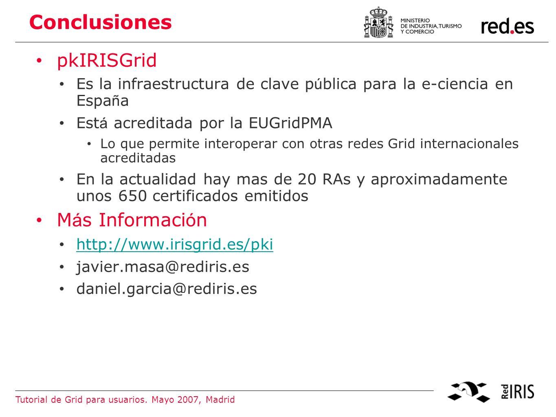 Tutorial de Grid para usuarios. Mayo 2007, Madrid 9 Conclusiones ¿PREGUNTAS?