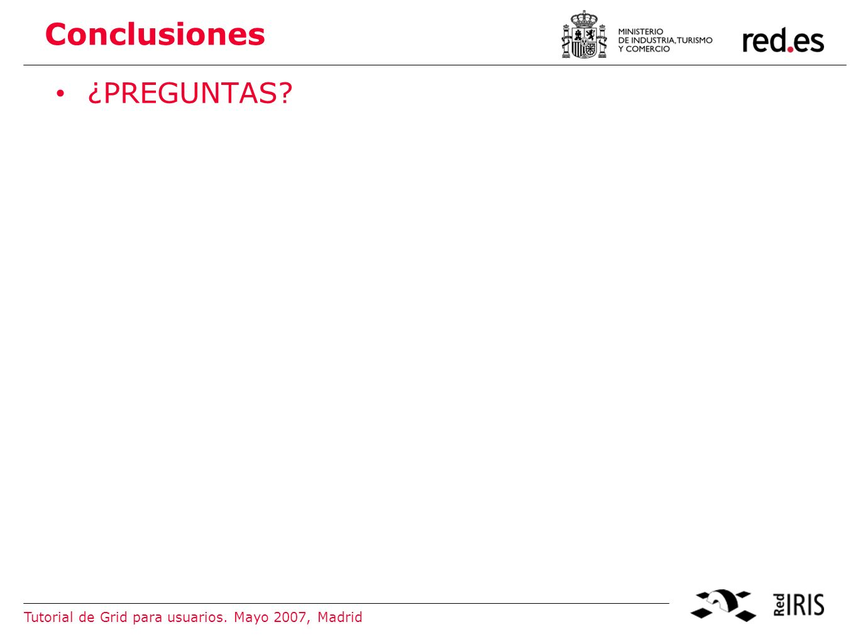 Tutorial de Grid para usuarios. Mayo 2007, Madrid 9 Conclusiones ¿PREGUNTAS
