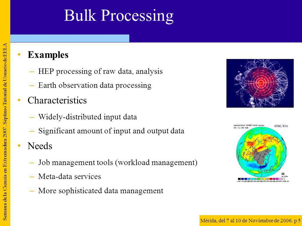 Bulk Processing Examples –HEP processing of raw data, analysis –Earth observation data processing Characteristics –Widely-distributed input data –Sign