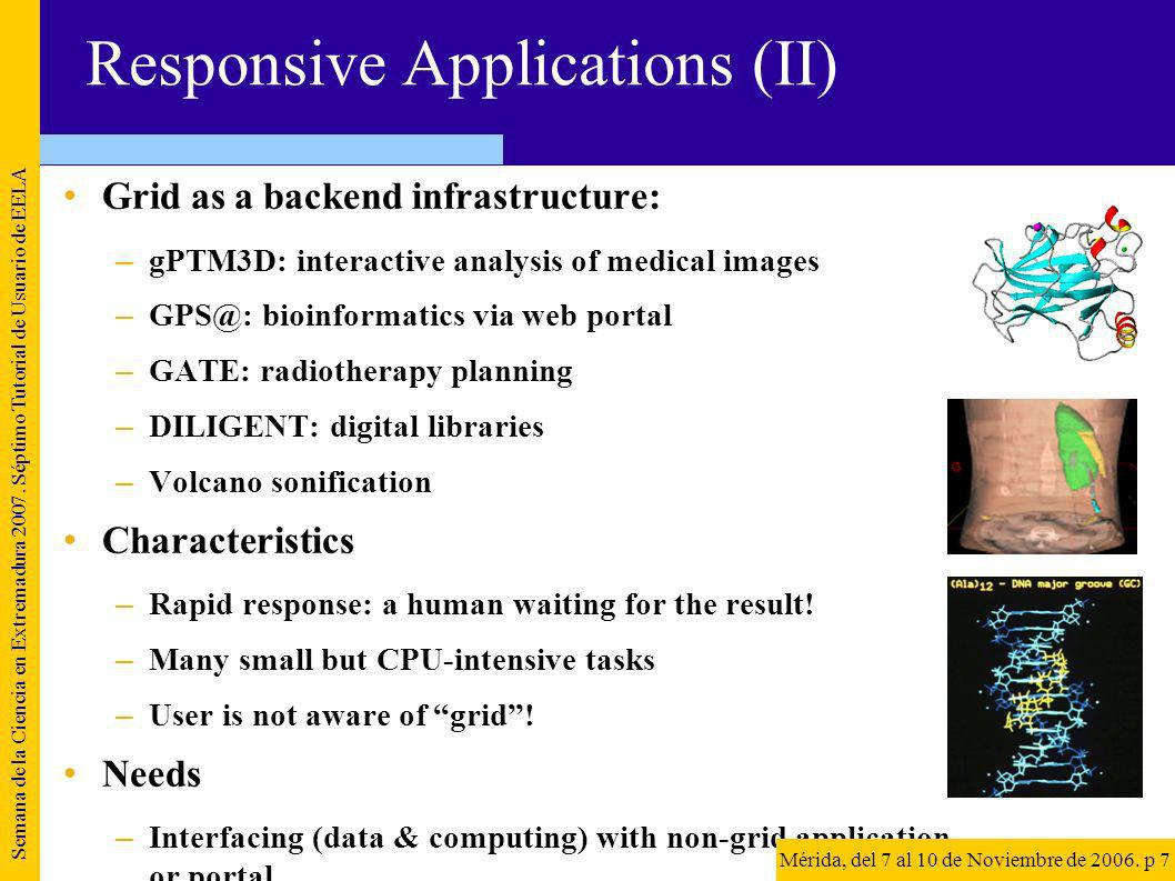 Responsive Applications (II) Grid as a backend infrastructure: –gPTM3D: interactive analysis of medical images –GPS@: bioinformatics via web portal –G