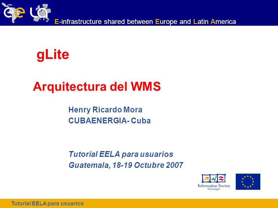 E-infrastructure shared between Europe and Latin America Tutorial EELA para usuarios 2 Visión de la arquitectura del WMS - Componentes - Funciones Panorámica del Lenguaje de descripción de trabajo (Job Description Language) - Atributos principales Temas a tratar